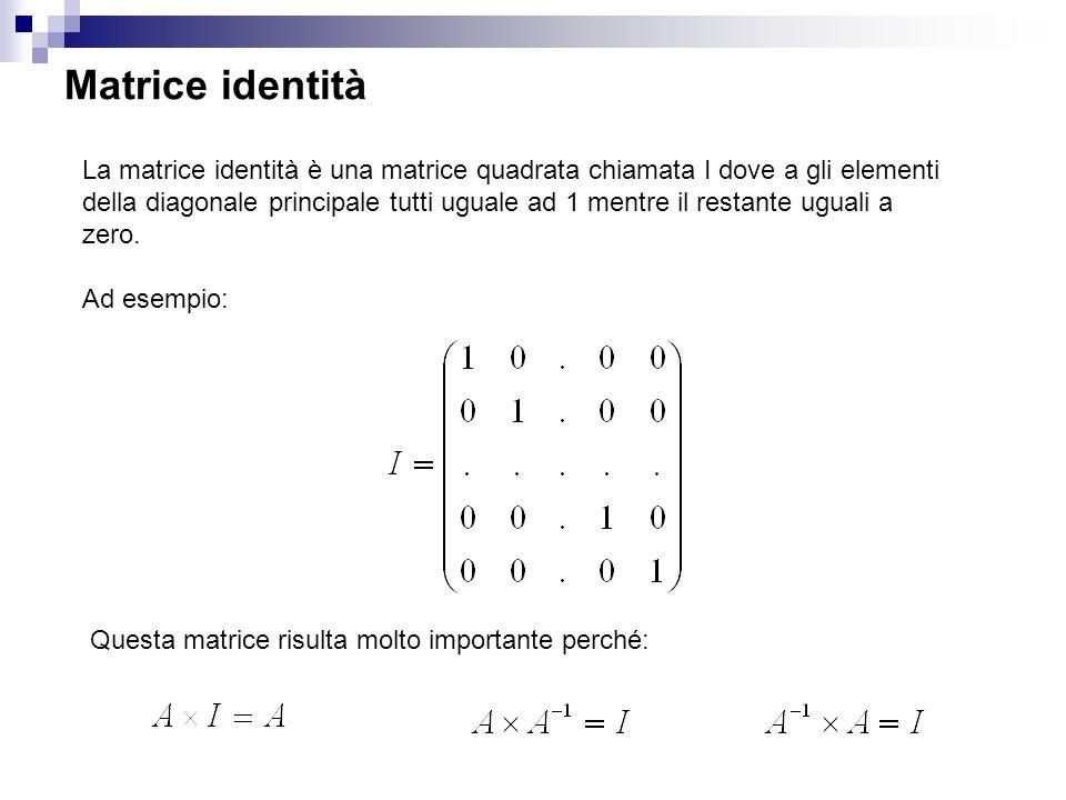 La matrice identità è una matrice quadrata chiamata I dove a gli elementi della diagonale principale tutti uguale ad 1 mentre il restante uguali a zero.