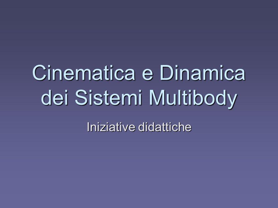 Cinematica e Dinamica dei Sistemi Multibody Iniziative didattiche