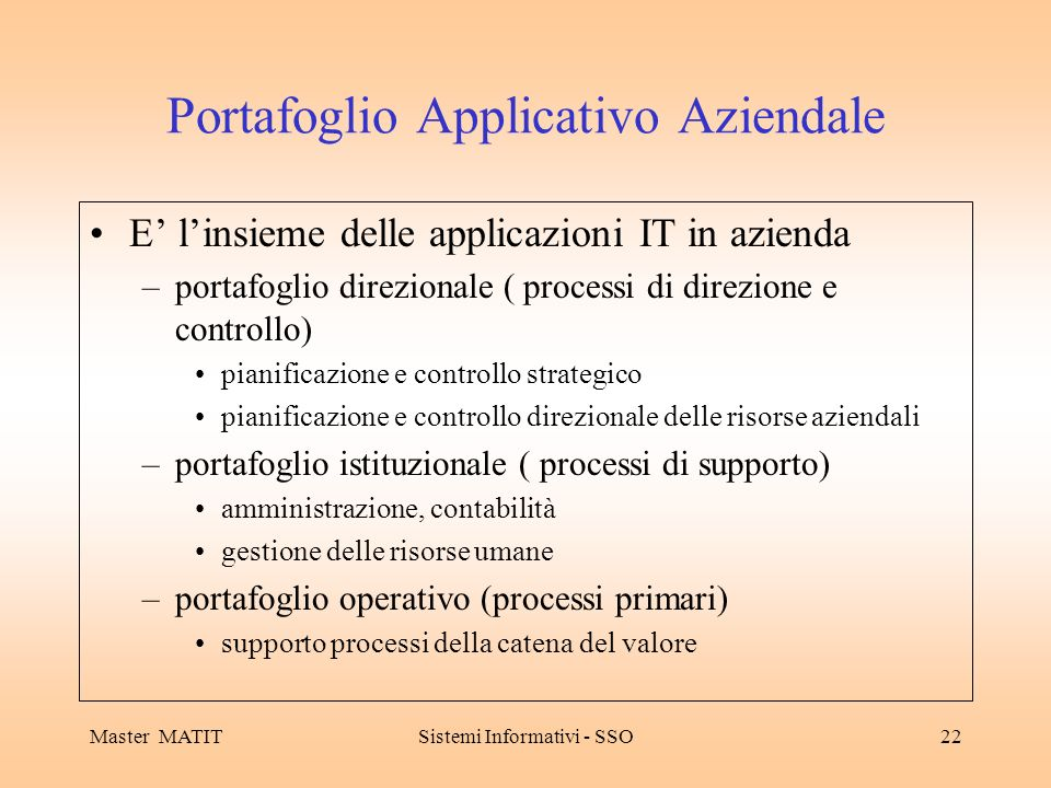 Master MATITSistemi Informativi - SSO22 Portafoglio Applicativo Aziendale E linsieme delle applicazioni IT in azienda –portafoglio direzionale ( proce