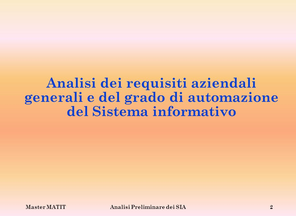 Master MATITAnalisi Preliminare dei SIA3 Fasi Individuazione e descrizione dei processi aziendali.