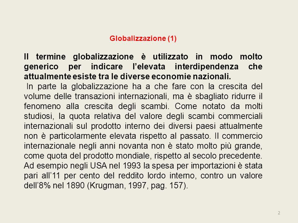 Globalizzazione (1) Il termine globalizzazione è utilizzato in modo molto generico per indicare lelevata interdipendenza che attualmente esiste tra le