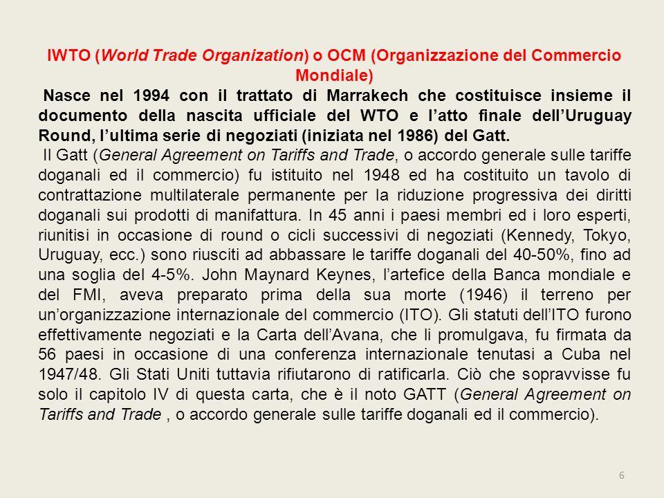 IWTO (World Trade Organization) o OCM (Organizzazione del Commercio Mondiale) Nasce nel 1994 con il trattato di Marrakech che costituisce insieme il d