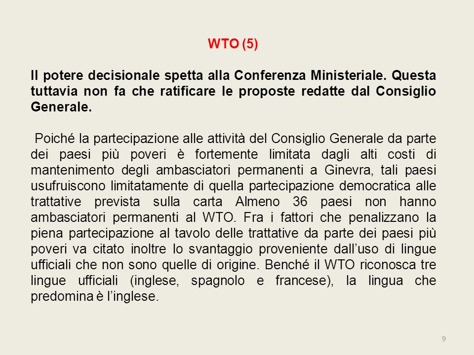 WTO (5) Il potere decisionale spetta alla Conferenza Ministeriale. Questa tuttavia non fa che ratificare le proposte redatte dal Consiglio Generale. P