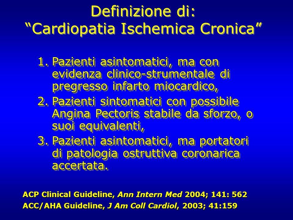 Definizione di: Cardiopatia Ischemica Cronica Definizione di: Cardiopatia Ischemica Cronica 1.Pazienti asintomatici, ma con evidenza clinico-strumenta