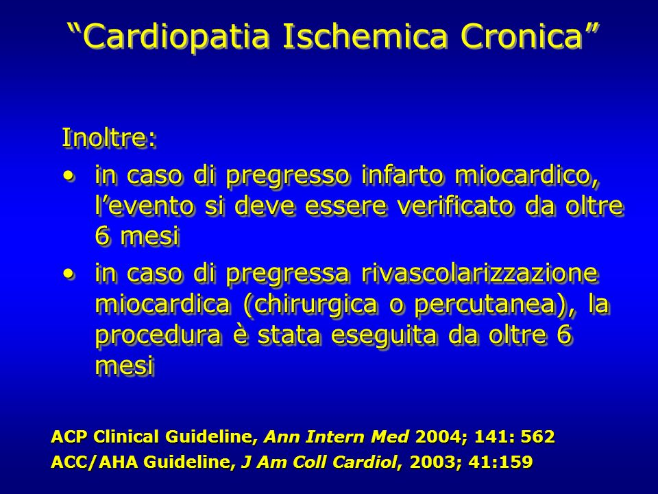 Cardiopatia Ischemica Cronica Inoltre: in caso di pregresso infarto miocardico, levento si deve essere verificato da oltre 6 mesiin caso di pregresso