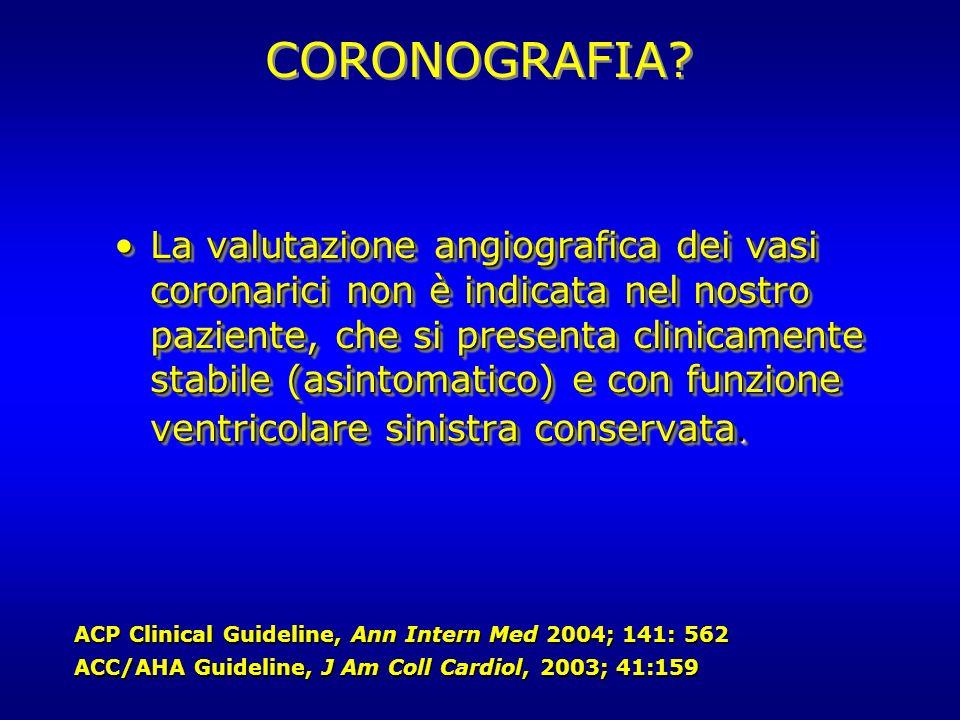 La valutazione angiografica dei vasi coronarici non è indicata nel nostro paziente, che si presenta clinicamente stabile (asintomatico) e con funzione