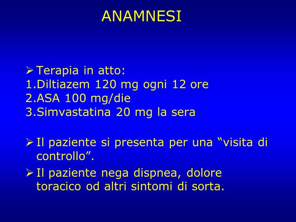 Terapia in atto: 1.Diltiazem 120 mg ogni 12 ore 2.ASA 100 mg/die 3.Simvastatina 20 mg la sera Il paziente si presenta per una visita di controllo. Il