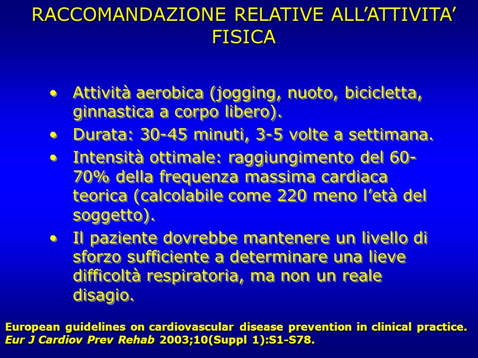 RACCOMANDAZIONE RELATIVE ALLATTIVITA FISICA European guidelines on cardiovascular disease prevention in clinical practice. Eur J Cardiov Prev Rehab 20
