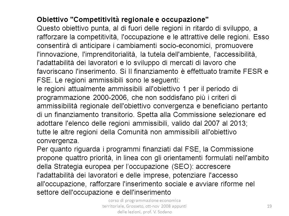 Obiettivo Competitività regionale e occupazione Questo obiettivo punta, al di fuori delle regioni in ritardo di sviluppo, a rafforzare la competitività, l occupazione e le attrattive delle regioni.