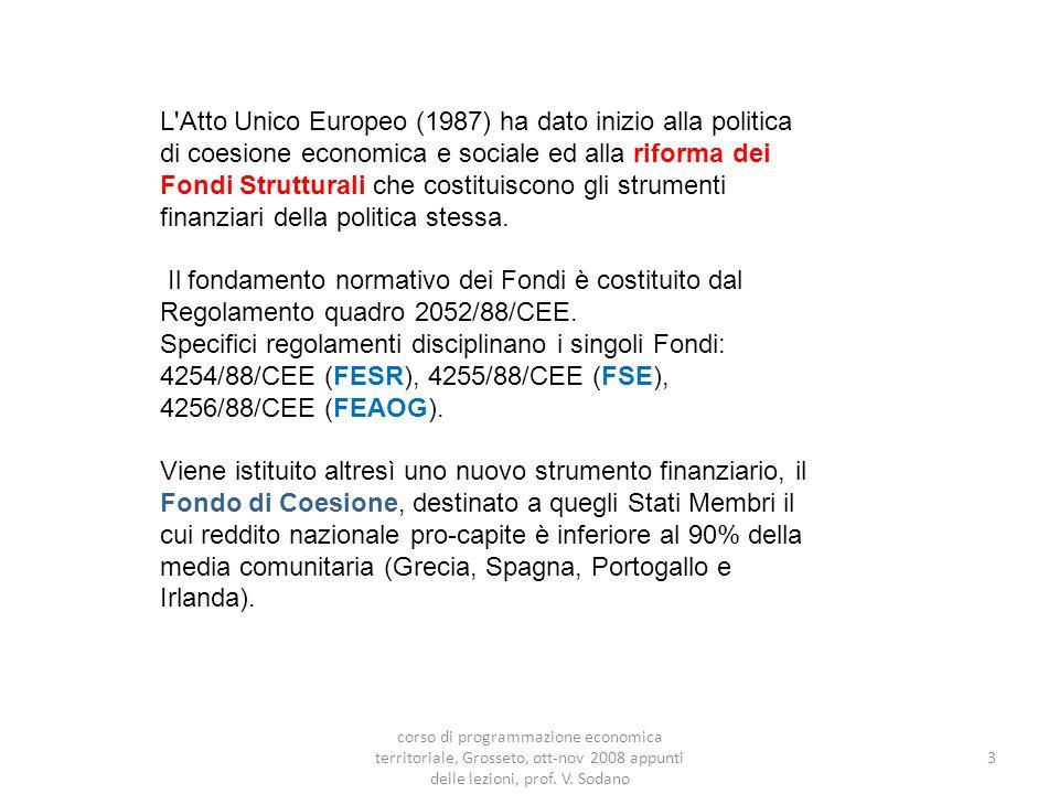 L Atto Unico Europeo (1987) ha dato inizio alla politica di coesione economica e sociale ed alla riforma dei Fondi Strutturali che costituiscono gli strumenti finanziari della politica stessa.