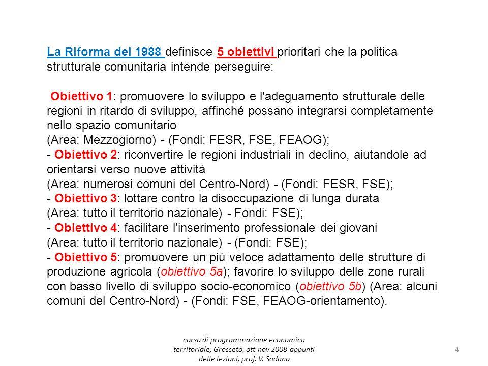 La riforma del 1999 ha guidato la programmazione 2000-2006 La successiva programmazione riguarda il periodo 2007-2013 15 corso di programmazione economica territoriale, Grosseto, ott-nov 2008 appunti delle lezioni, prof.