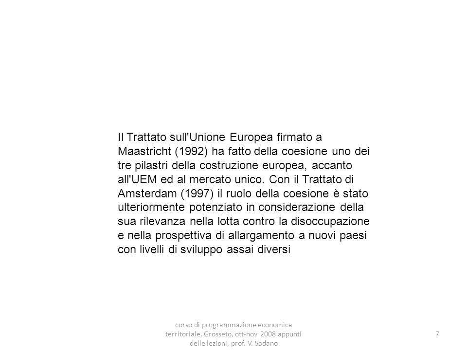 Il Trattato sull Unione Europea firmato a Maastricht (1992) ha fatto della coesione uno dei tre pilastri della costruzione europea, accanto all UEM ed al mercato unico.