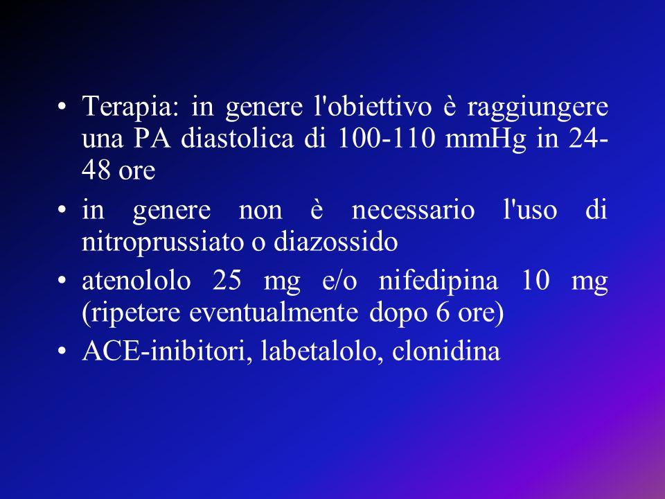 Terapia: in genere l'obiettivo è raggiungere una PA diastolica di 100-110 mmHg in 24- 48 ore in genere non è necessario l'uso di nitroprussiato o diaz