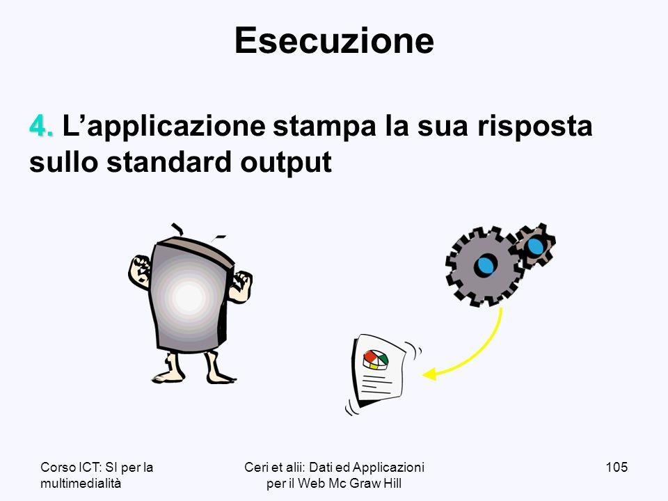 Corso ICT: SI per la multimedialità Ceri et alii: Dati ed Applicazioni per il Web Mc Graw Hill 105 Esecuzione 4.