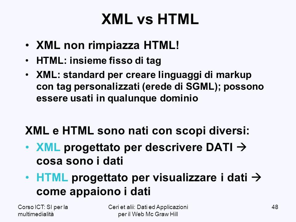 Corso ICT: SI per la multimedialità Ceri et alii: Dati ed Applicazioni per il Web Mc Graw Hill 48 XML vs HTML XML non rimpiazza HTML.