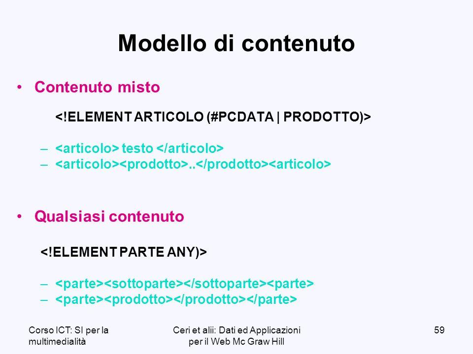 Corso ICT: SI per la multimedialità Ceri et alii: Dati ed Applicazioni per il Web Mc Graw Hill 59 Modello di contenuto Contenuto misto – testo –..