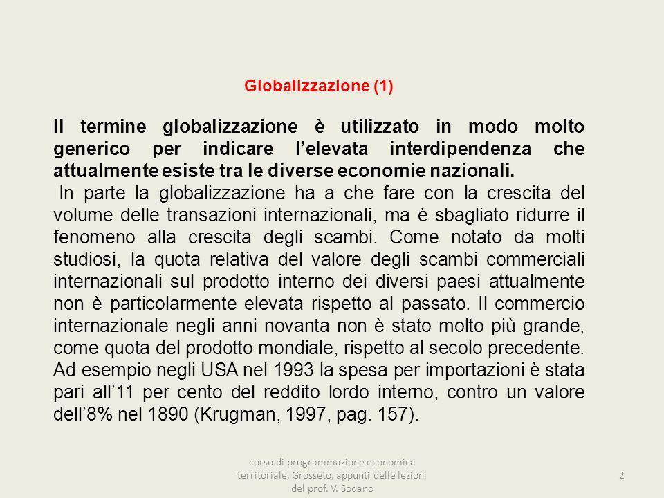 Globalizzazione (1) Il termine globalizzazione è utilizzato in modo molto generico per indicare lelevata interdipendenza che attualmente esiste tra le diverse economie nazionali.