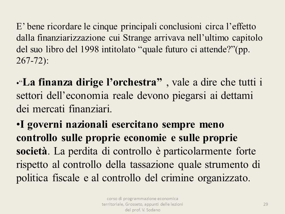 E bene ricordare le cinque principali conclusioni circa leffetto dalla finanziarizzazione cui Strange arrivava nellultimo capitolo del suo libro del 1998 intitolato quale futuro ci attende?(pp.