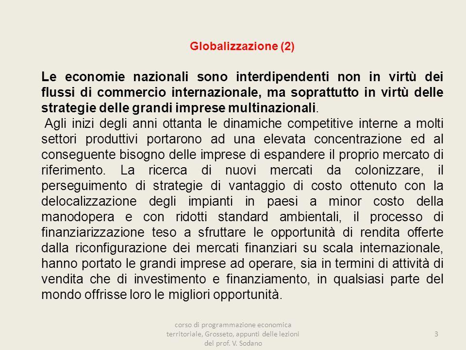 Globalizzazione (2) Le economie nazionali sono interdipendenti non in virtù dei flussi di commercio internazionale, ma soprattutto in virtù delle strategie delle grandi imprese multinazionali.
