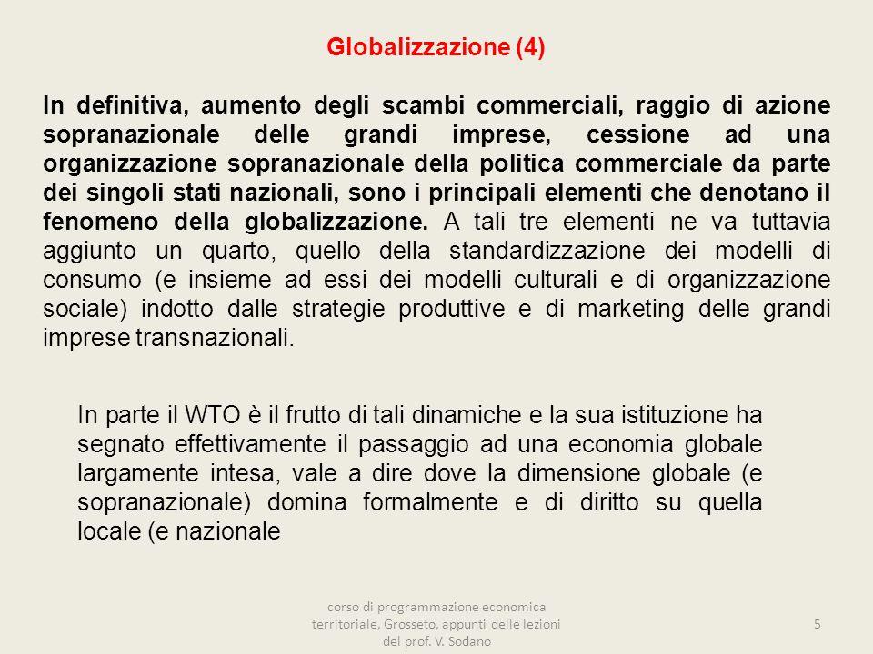 In parte il WTO è il frutto di tali dinamiche e la sua istituzione ha segnato effettivamente il passaggio ad una economia globale largamente intesa, v
