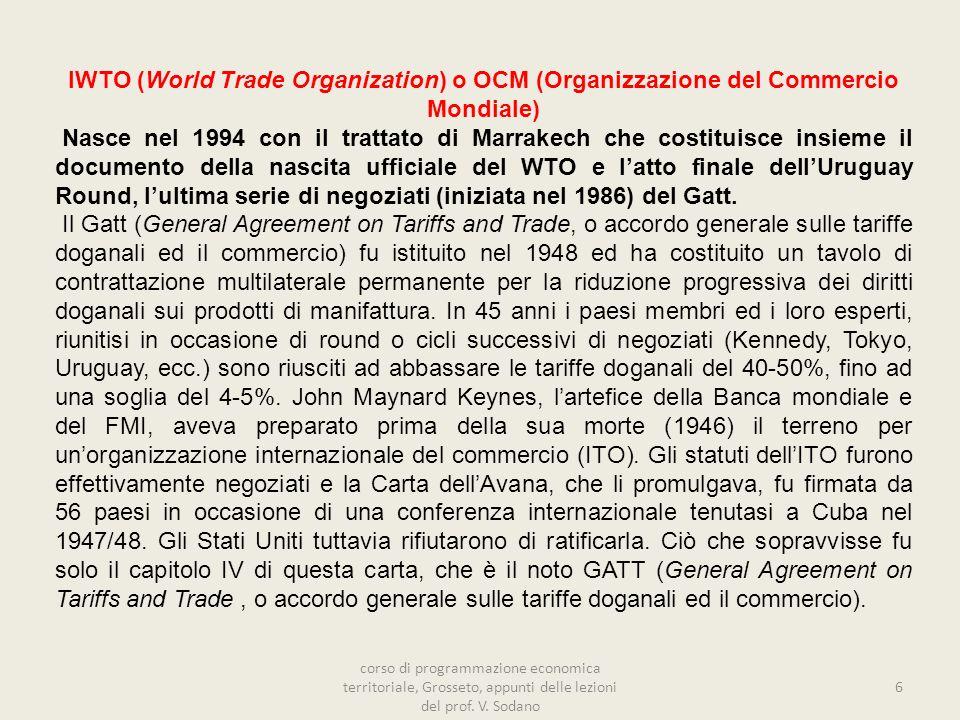 IWTO (World Trade Organization) o OCM (Organizzazione del Commercio Mondiale) Nasce nel 1994 con il trattato di Marrakech che costituisce insieme il documento della nascita ufficiale del WTO e latto finale dellUruguay Round, lultima serie di negoziati (iniziata nel 1986) del Gatt.