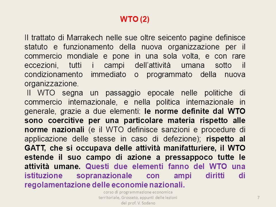 WTO (2) Il trattato di Marrakech nelle sue oltre seicento pagine definisce statuto e funzionamento della nuova organizzazione per il commercio mondiale e pone in una sola volta, e con rare eccezioni, tutti i campi dellattività umana sotto il condizionamento immediato o programmato della nuova organizzazione.