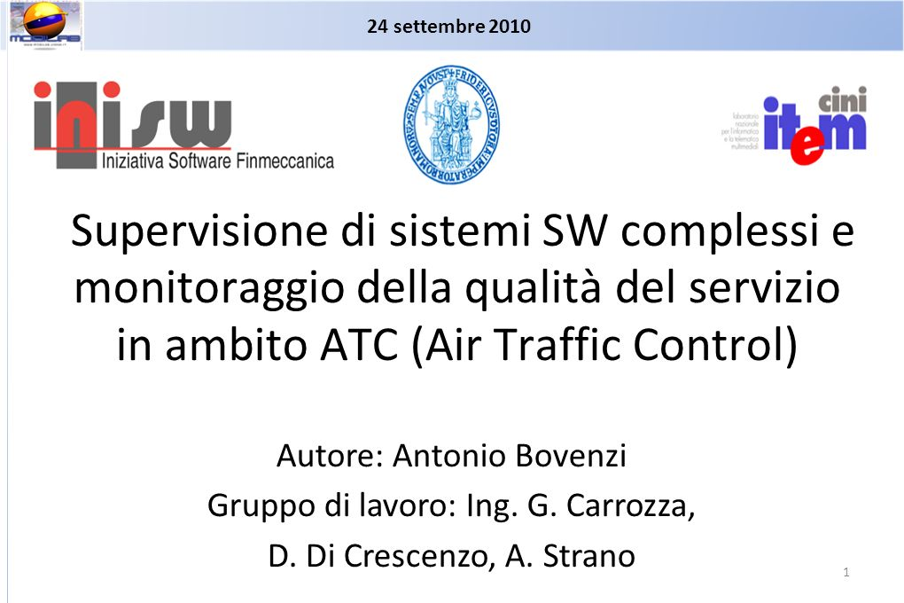 Supervisione di sistemi SW complessi e monitoraggio della qualità del servizio in ambito ATC (Air Traffic Control) Autore: Antonio Bovenzi Gruppo di l