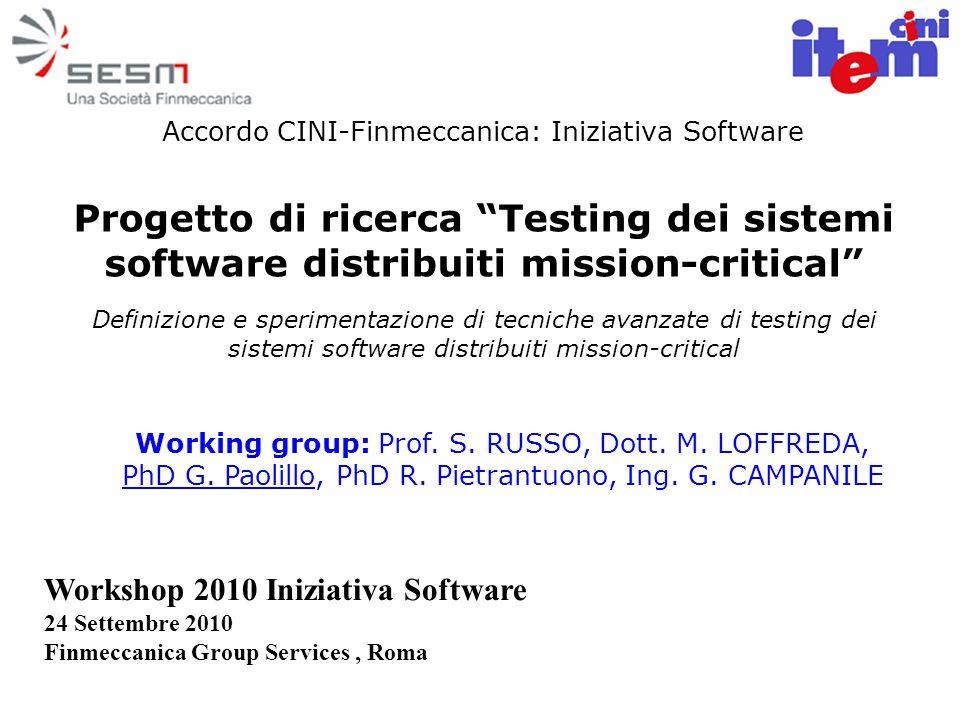 Workshop 2010 Iniziativa Software 24 Settembre 2010 Finmeccanica Group Services, Roma Working group: Prof. S. RUSSO, Dott. M. LOFFREDA, PhD G. Paolill