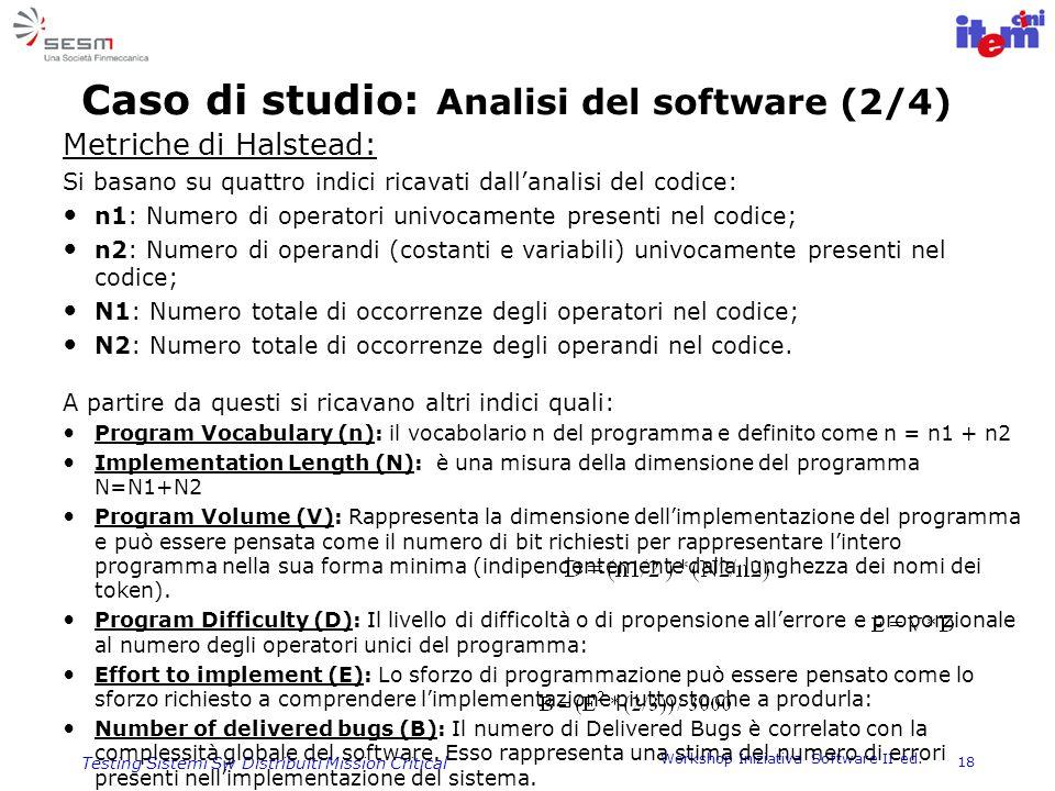 Workshop Iniziativa Software II ed. 18 Testing Sistemi Sw Distribuiti Mission Critical Caso di studio: Analisi del software (2/4) Metriche di Halstead