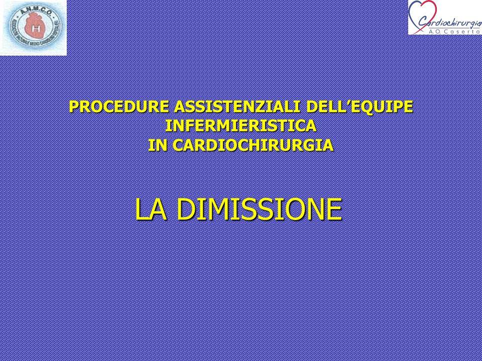 LA DIMISSIONE PROCEDURE ASSISTENZIALI DELLEQUIPE INFERMIERISTICA IN CARDIOCHIRURGIA