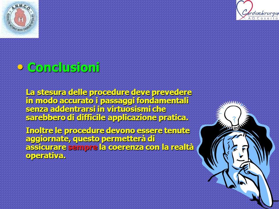 Conclusioni Conclusioni La stesura delle procedure deve prevedere in modo accurato i passaggi fondamentali senza addentrarsi in virtuosismi che sarebb