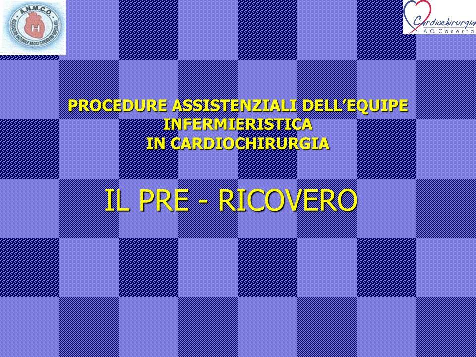 PROTOCOLLO DI PRE- RICOVERO DI UN PAZIENTE IN CARDIOCHIRURGIA PROTOCOLLO DI PRE- RICOVERO DI UN PAZIENTE IN CARDIOCHIRURGIA - Rilevazione dei parametri clinici (P.A., F.C., F.R., PESO, ALTEZZA) - - Effettuare un prelievo ematico - Emogruppo - RX torace ( per gli operati anche in posizione latero-laterale) Doppler TSA E.C.G.