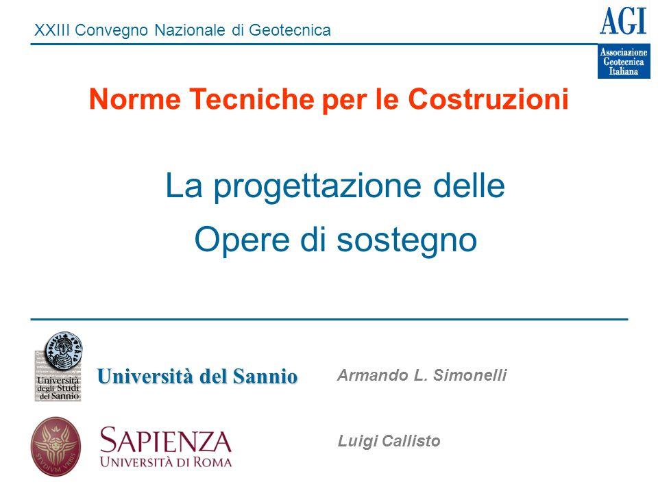 XXIII Convegno Nazionale di Geotecnica Norme Tecniche per le Costruzioni La progettazione delle Opere di sostegno Luigi Callisto Università del Sannio