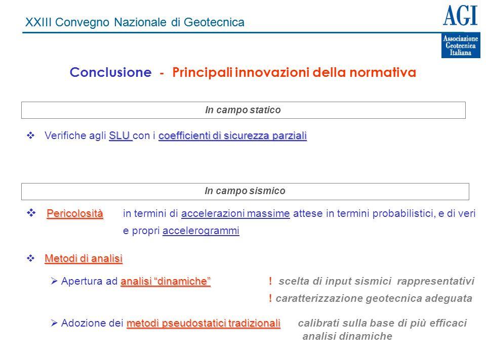 XXIII Convegno Nazionale di Geotecnica Conclusione - Principali innovazioni della normativa SLU coefficienti di sicurezza parziali Verifiche agli SLU