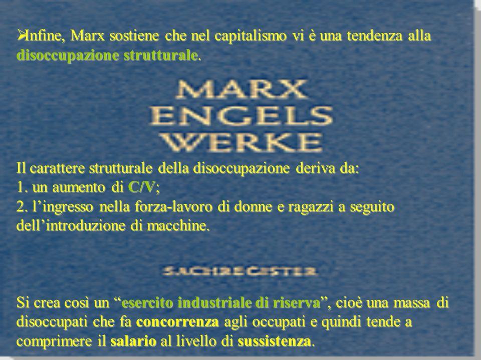 Infine, Marx sostiene che nel capitalismo vi è una tendenza alla disoccupazione strutturale. Infine, Marx sostiene che nel capitalismo vi è una tenden