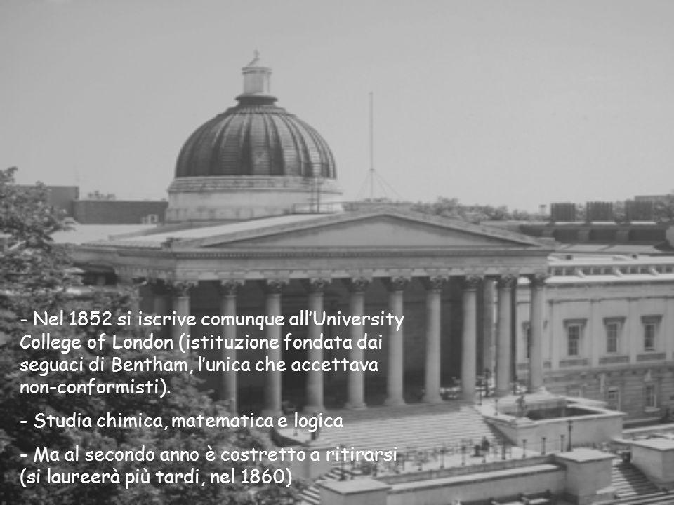 - Nel 1852 si iscrive comunque allUniversity College of London (istituzione fondata dai seguaci di Bentham, lunica che accettava non-conformisti). - S