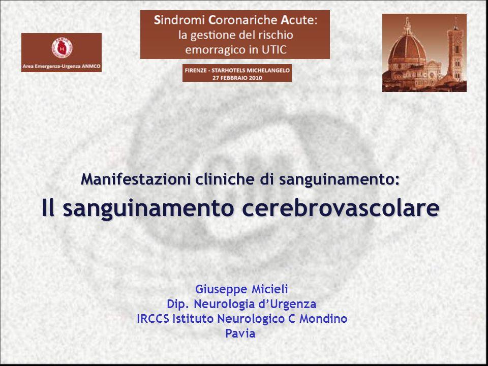 Giuseppe Micieli Dip. Neurologia dUrgenza IRCCS Istituto Neurologico C Mondino Pavia Manifestazioni cliniche di sanguinamento: Il sanguinamento cerebr