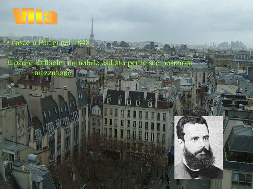nasce a Parigi nel 1848 Il padre Raffaele: un nobile esiliato per le sue posizioni mazziniane.