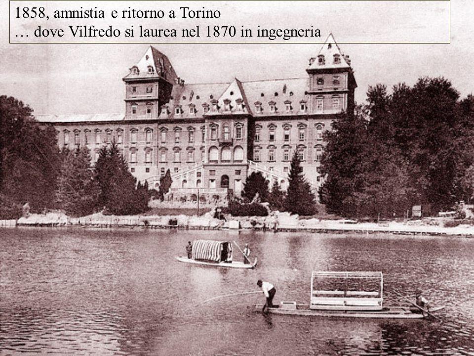1858, amnistia e ritorno a Torino … dove Vilfredo si laurea nel 1870 in ingegneria