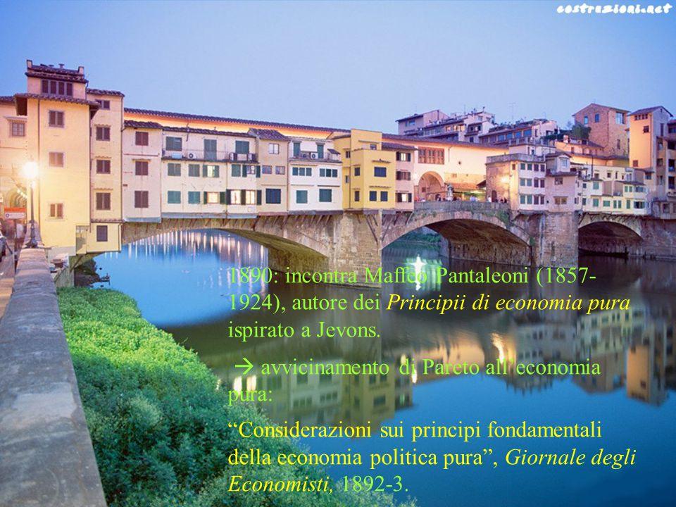 1890: incontra Maffeo Pantaleoni (1857- 1924), autore dei Principii di economia pura ispirato a Jevons. avvicinamento di Pareto alleconomia pura: Cons