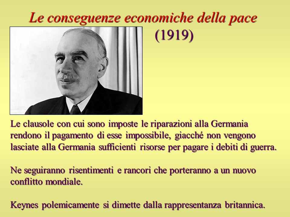 Le conseguenze economiche della pace (1919) Le clausole con cui sono imposte le riparazioni alla Germania rendono il pagamento di esse impossibile, gi