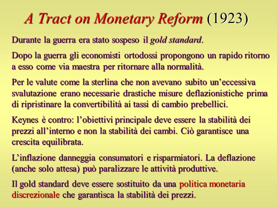 A Tract on Monetary Reform (1923) Durante la guerra era stato sospeso il gold standard. Dopo la guerra gli economisti ortodossi propongono un rapido r