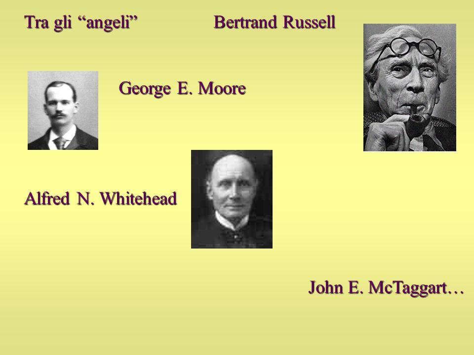 Tra gli angeli Bertrand Russell George E. Moore Alfred N. Whitehead John E. McTaggart…