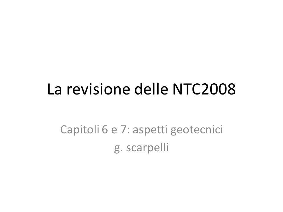 La revisione delle NTC2008 Capitoli 6 e 7: aspetti geotecnici g. scarpelli