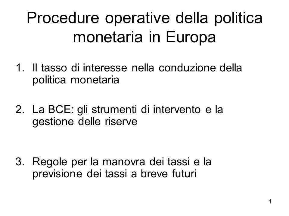 1 Procedure operative della politica monetaria in Europa 1.Il tasso di interesse nella conduzione della politica monetaria 2.La BCE: gli strumenti di