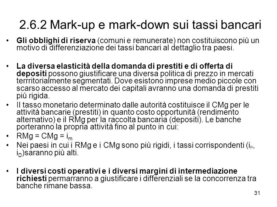 31 2.6.2 Mark-up e mark-down sui tassi bancari Gli obblighi di riserva (comuni e remunerate) non costituiscono più un motivo di differenziazione dei t