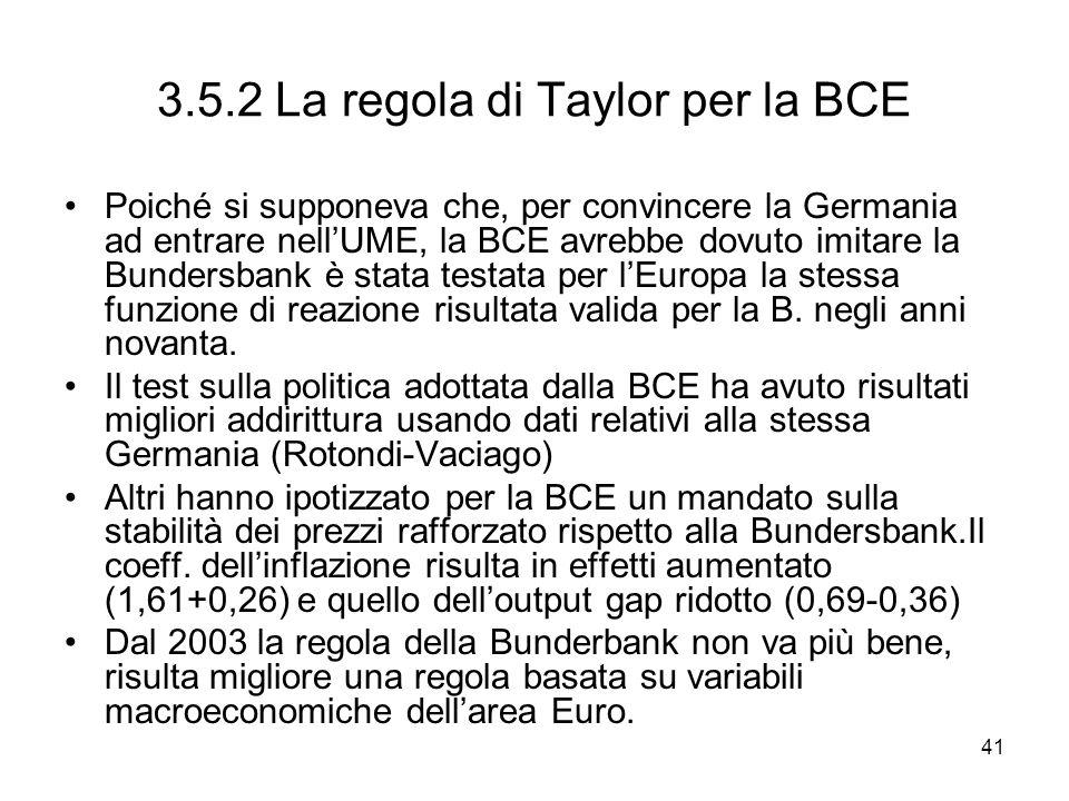 41 3.5.2 La regola di Taylor per la BCE Poiché si supponeva che, per convincere la Germania ad entrare nellUME, la BCE avrebbe dovuto imitare la Bunde