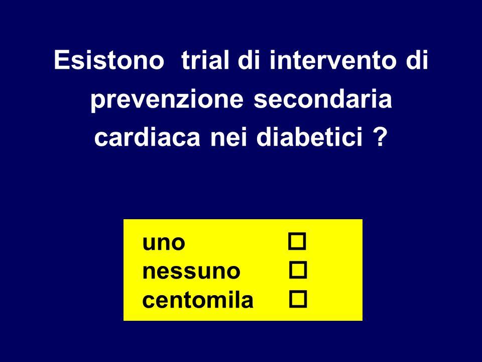 Esistono trial di intervento di prevenzione secondaria cardiaca nei diabetici ? uno nessuno centomila