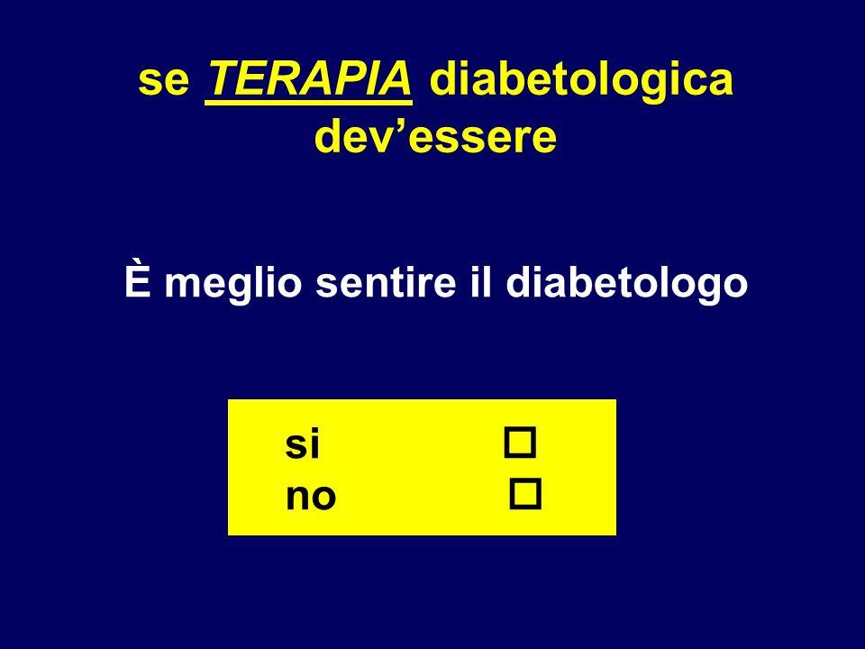se TERAPIA diabetologica devessere È meglio sentire il diabetologo si no