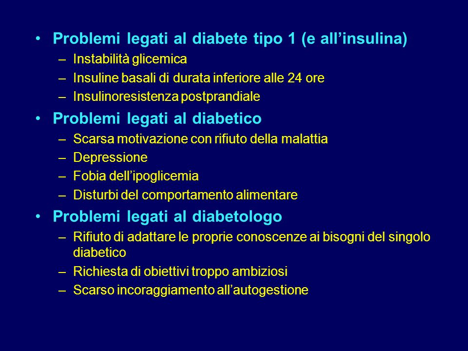 Problemi legati al diabete tipo 1 (e allinsulina) –Instabilità glicemica –Insuline basali di durata inferiore alle 24 ore –Insulinoresistenza postpran